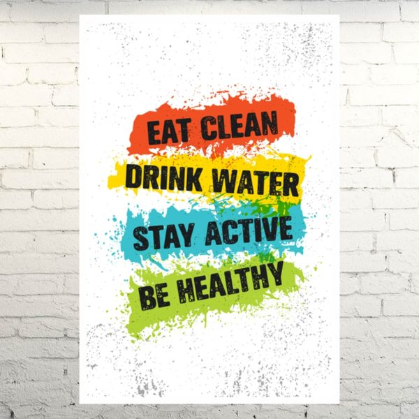 Eat Clean, Drink Water, Stay Active, Be Healthy