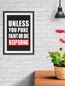 Unless You Puke Faint or Die, Keep Going